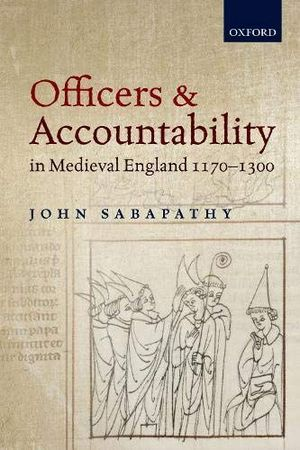 OFFICERS AND ACCOUNTABILITY IN MEDIEVAL ENGLAND 1170-1300 *