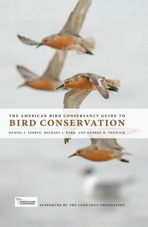 THE AMERICAN BIRD CONSERVANCY GUIDE TO BIRD CONSERVATION *