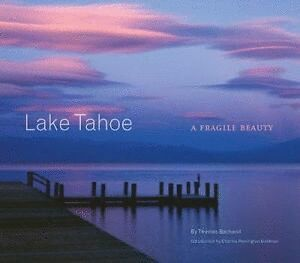 LAKE TAHOE. A FRAGILE BEAUTY *