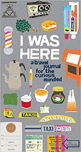 I WAS HERE: A TRAVEL JOURNAL FOR THE CURIOUS MINDED (DIARIO) *