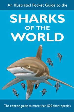 AN ILLUSTRATED POCKET GUIDE TO THE SHARKS OF THE WORLD *
