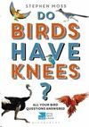 DO BIRDS HAVE KNEES? *