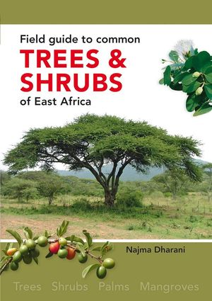 FIELD GUIDE TO COMMON TREES & SHRUBS OF EAST AFRICA *