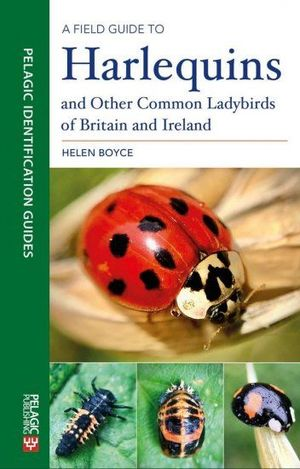 A FIELD GUIDE TO HARLEQUINS AND OTHER COMMON LADYBIRDS OF BRITAIN AND IRELAND