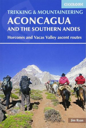 ACONCAGUA AND THE SOUTHERN ANDES. TREKKING AND MOUNTAINEERING *