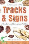 A FIELD GUIDE TO THE TRACKS AND SIGNS OF SOUTHERN AND EAST AFRICAN WILDLIFE *