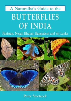 A NATURALIST'S GUIDE TO THE BUTTERFLIES OF INDIA, PAKISTAN, NEPAL, BHUTAN, BANGLADESH AND SRI LANKA *