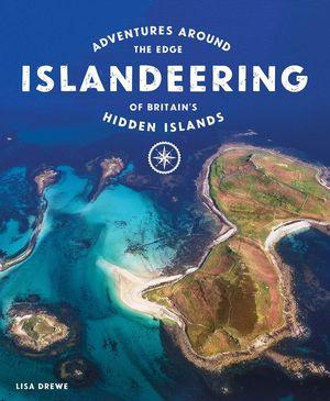 ISLANDEERING: ADVENTURES AROUND THE EDGE OF BRITAIN'S HIDDEN ISLANDS *