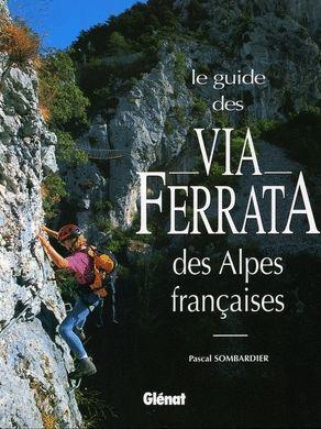 LA GUIDE DES VIA FERRATA DES ALPES FRANCAISES