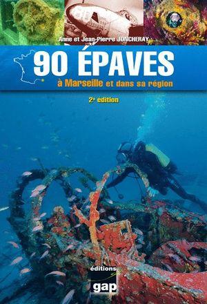 90 ÉPAVES À MARSEILLE ET DANS SA RÉGION *
