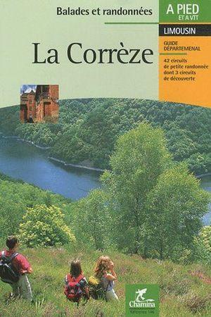 LA CORRÈZE. LIMOUSIN : CORRÈZE A PIED / A VTT *