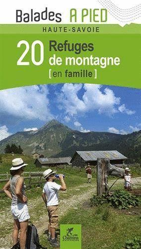 20 REFUGES DE MONTAGNE EN FAMILLE HAUTE-SAVOIE *