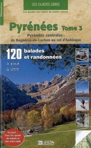 PYRENEES, TOME 3. BAGENERES DE LUCHON AU COL D'AUBISQUE *