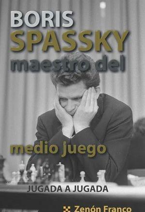 BORIS SPASSKY, MAESTRO DEL MEDIO JUEGO *