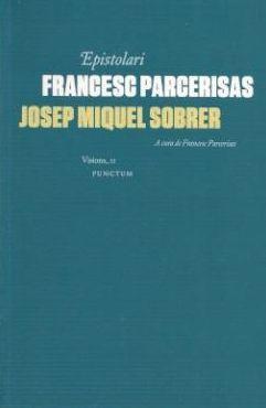 EPISTOLARI FRANCESC PARCERISAS-JOSEP MIQUEL SOBRER *