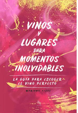 VINOS Y LUGARES PARA MOMENTOS INOLVIDABLES *