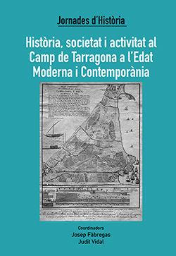 HISTORIA, SOCIETAT I ACTIVITAT AL CAMP DE TARRAGONA A L'EDAT MODERNA I CONTEMPORÀNIA *