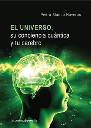 EL UNIVERSO SU CONCIENCIA CUÁNTICA Y TU CEREBRO *