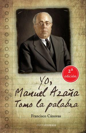 YO, MANUEL AZAÑA. TOMO LA PALABRA *