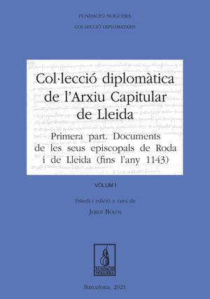 COL·LECCIÓ DIPLOMÀTICA DE L'ARXIU CAPITULAR DE LLEIDA. VOLUM I *