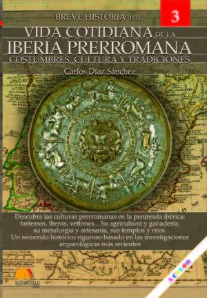 BREVE HISTORIA DE LA VIDA COTIDIANA DE LA IBERIA PRERROMANA *