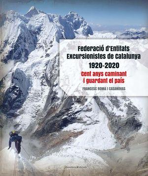 FEDERACIÓ D'ENTITATS EXCURSIONISTES DE CATALUNYA 1920-2020 *