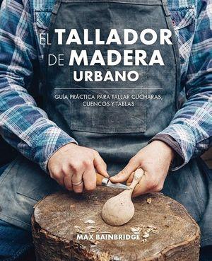 EL TALLADOR DE MADERA URBANO *
