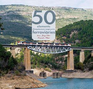 CATALUNYA. 50 ELEMENTS D'ARQUITECTURA I ENGINYERIA FERROVIÀRIES *