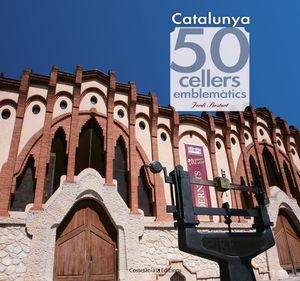 CATALUNYA. 50 CELLERS EMBLEMÀTICS *
