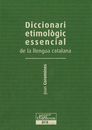 DICCIONARI ETIMOLÒGIC ESSENCIAL DE LA LLENGUA CATALANA (VOL.III) *