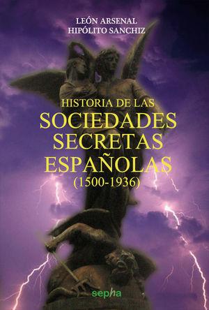 HISTORIA DE LAS SOCIEDADES SECRETAS ESPAÑOLAS (1500-1936) *