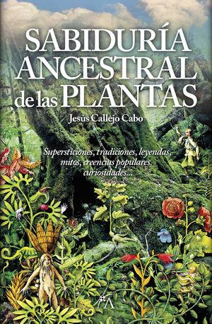 LA SABIDURÍA ANCESTRAL DE LAS PLANTAS *