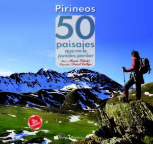 PIRINEOS. 50 PAISAJES QUE NO TE PUEDES PERDER *