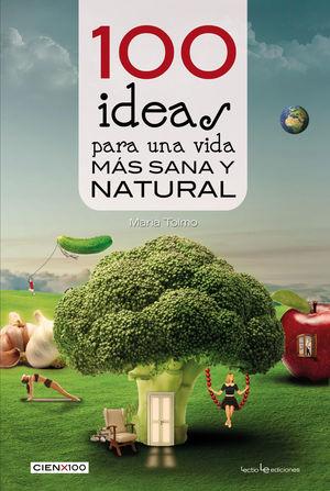 100 IDEAS PARA UNA VIDA MÁS SANA Y NATURAL *