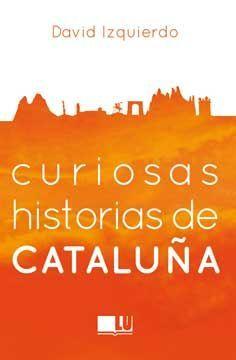 CURIOSAS HISTORIAS DE CATALUÑA *