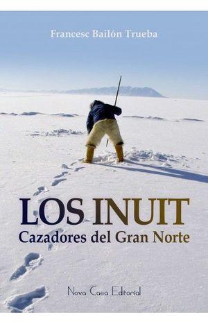 LOS INUIT, CAZADORES DEL GRAN NORTE