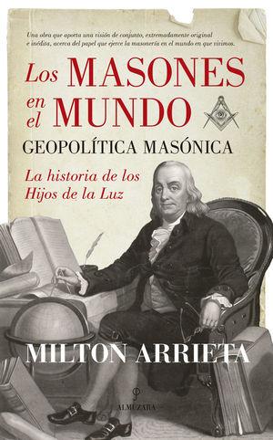 LOS MASONES EN EL MUNDO: GEOPOLÍTICA MASÓNICA **