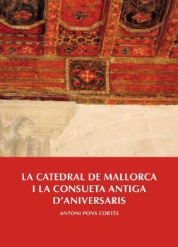 LA CATEDRAL DE MALLORCA I LA CONSUETA ANTIGA D'ANIVERSARIS *