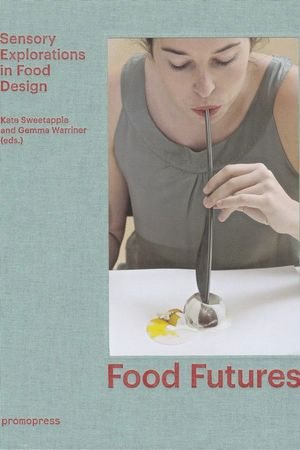 FOOD FUTURES - SENSORY EXPLORATIONS IN FOOD DESIGN *