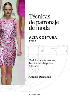 TÉCNICAS DE PATRONAJE DE ALTA COSTURA VOL. 1 *
