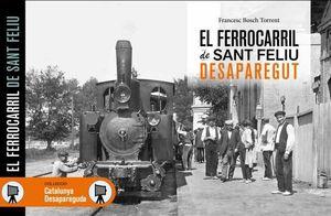 EL FERROCARRIL DE SANT FELIU. DESAPAREGUT *