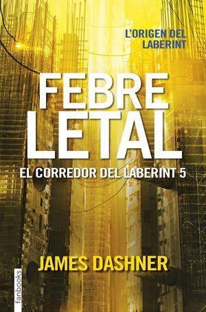 FEBRE LETAL. EL CORREDOR DEL LABERINT 5 *