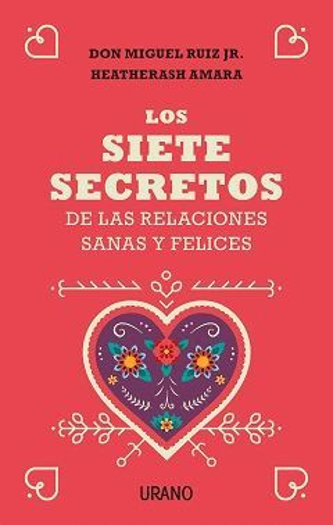 LOS SIETE SECRETOS DE LAS RELACIONES SANAS Y FELICES *