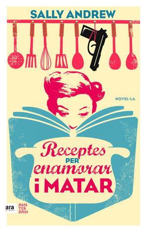 RECEPTES PER ENAMORAR I MATAR *