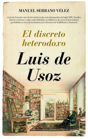 LUIS DE USOZ. EL DISCRETO HETERODOXO *