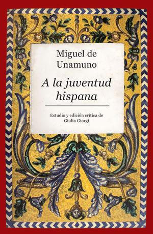 MIGUEL DE UNAMUNO. A LA JUVENTUD HISPANA *