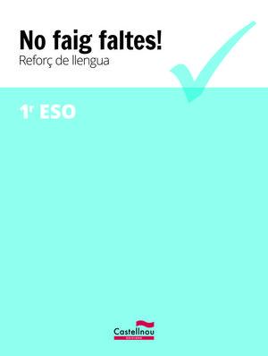 NO FAIG FALTES! REFORÇ DE LLENGUA 1R ESO *