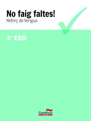 NO FAIG FALTES! REFORÇ DE LLENGUA 3R ESO *