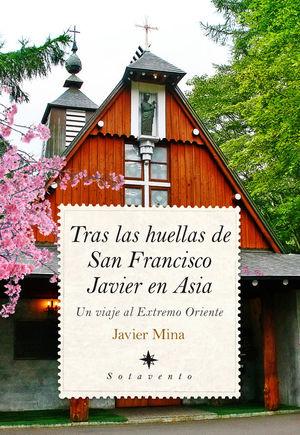 TRAS LAS HUELLAS DE SAN FRANCISCO JAVIER EN ASIA  *