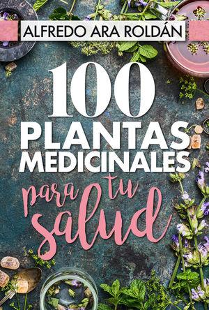 100 PLANTAS MEDICINALES PARA TU SALUD *